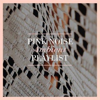 "Testi "" Pink Noise Ambient Playlist """
