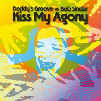 Kiss My Agony - Daddy's Groove Magic Island Mix by Bob Sinclar - cover art