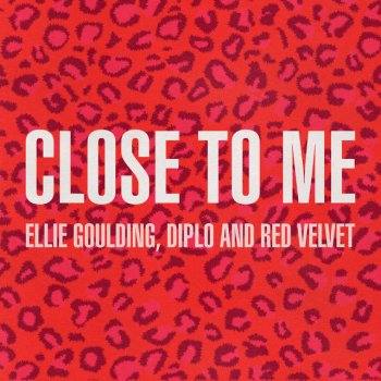 Close To Me - Red Velvet Remix by Ellie Goulding feat. Diplo & Red Velvet - cover art