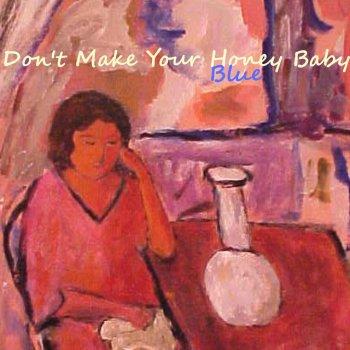 Testi Don't Make Your Honey Baby Blue