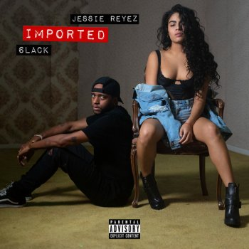 Imported (with 6LACK) by Jessie Reyez feat. 6LACK - cover art
