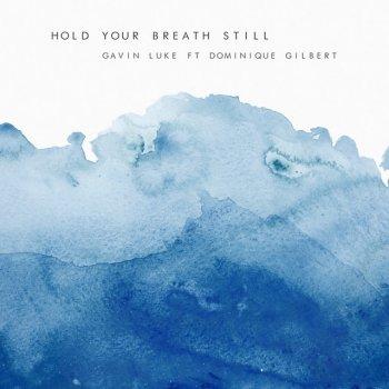 Testi Hold Your Breath Still (feat. Dominique Gilbert) - Single