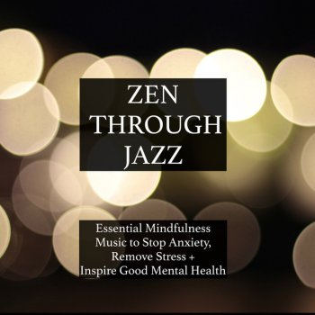 Testi Zen Through Jazz - Essential Mindfulness Chillout Mix to Get You in the Zone, Relax, Stop Anxiety, Remove Stress, Inspire Good Mental Health, and Help You Meditate