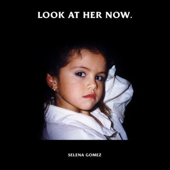 Look At Her Now by Selena Gomez - cover art