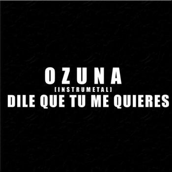Letras De Dile Que Tú Me Quieres Instrumental Por Ozuna Musixmatch A Maior Base De Dados De Letras De Músicas Do Mundo