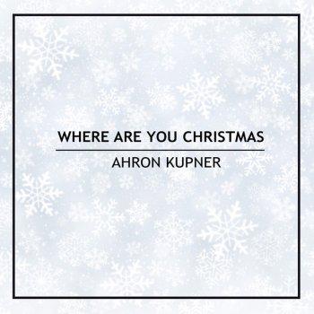 Where Are You Christmas Ahron Kupner - lyrics