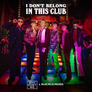 I Don't Belong In This Club                                                     by Why Don't We feat. Macklemore – cover art