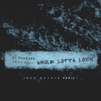 Whole Lotta Lovin' - Bad Royale Remix by DJ Mustard feat. Travi$ Scott - cover art