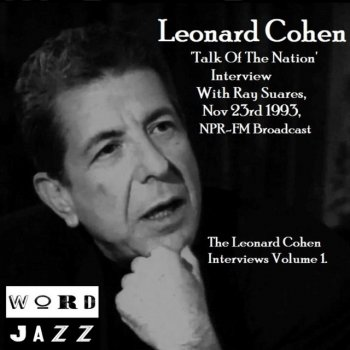 'Talk Of The Nation' Interview With Ray Suares, Nov 23rd 1993, NPR-FM Broadcast - The Leonard Cohen Interviews Volume 1 - cover art