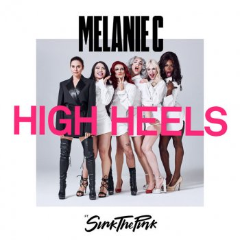 High Heels (feat. Sink the Pink) - EP Melanie C - lyrics