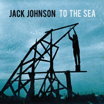 To The Sea Japan Version By Jack Johnson Album Lyrics Musixmatch Song Lyrics And Translations