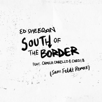 South of the Border (feat. Camila Cabello & Cardi B) [Sam Feldt Remix] by Ed Sheeran - cover art