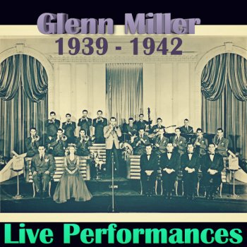 Testi Live Performances of Glenn Miller, 1939 - 1942 (Live)