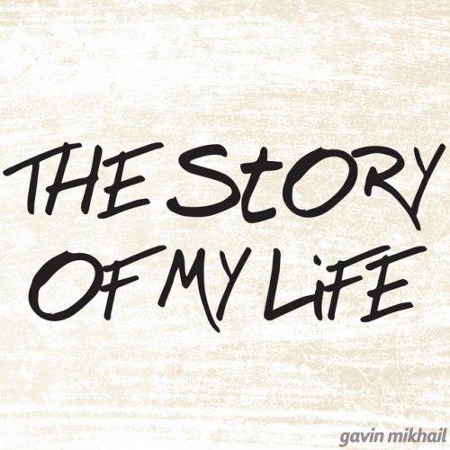 gavin mikhail story of my life lyrics musixmatch