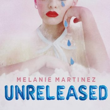Unreleased                                                     by Melanie Martinez – cover art