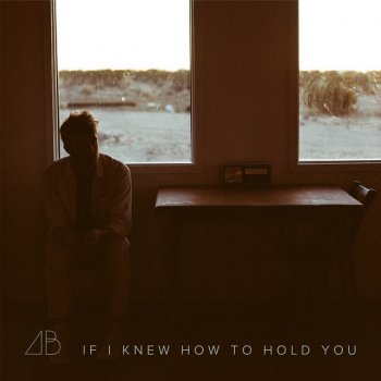 Testi If I Knew How to Hold You - Single