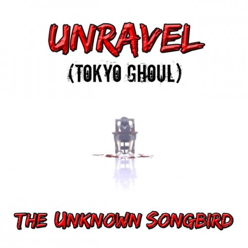 The Unknown Songbird Unravel Tokyo Ghoul Paroles Musixmatch