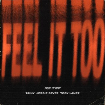 Feel It Too                                                     by Tainy feat. Jessie Reyez & Tory Lanez – cover art