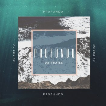 O2 Praise - Profundo Lyrics