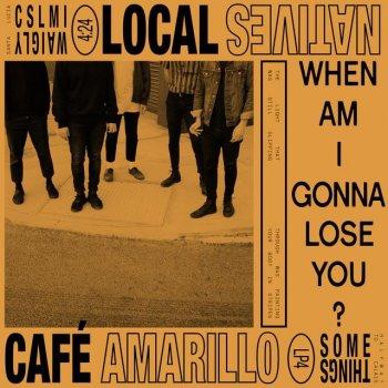 Testi When Am I Gonna Lose You / Café Amarillo