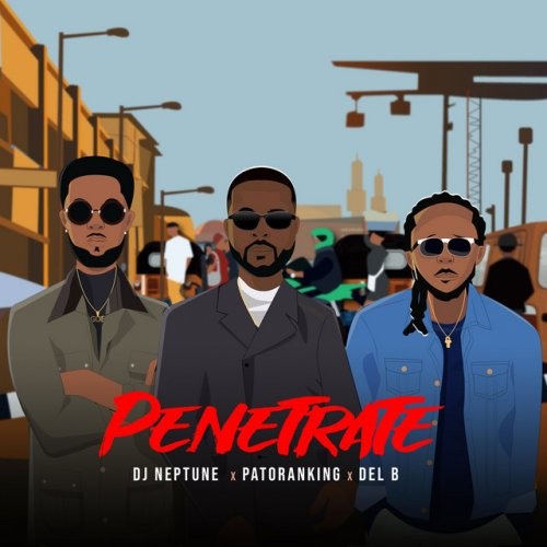 Del B Feat Patoranking Dj Neptune Penetrate Lyrics Musixmatch I remember when owu dey blow me nobody hear my story nobody want to know me nobody want my glory na him i first give them alubarika. del b feat patoranking dj neptune