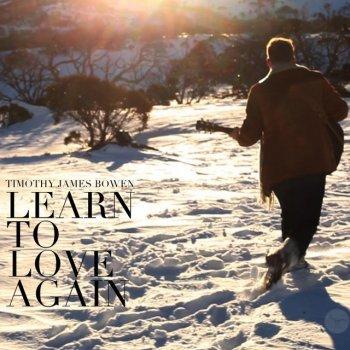 Learn To Love Again By Timothy James Bowen Album Lyrics Musixmatch