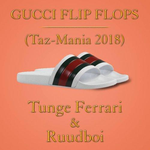 09a7e0af8f9 Tunge Ferrari feat. Ruudboi - Gucci Flip Flops (Taz-Mania 2018 ...
