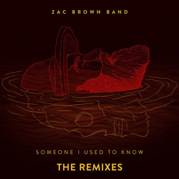 Someone I Used to Know (Kue Radio Remix) by Zac Brown Band - cover art
