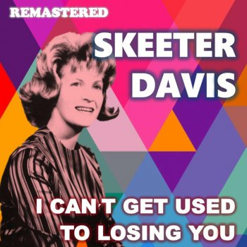 I Can't Get Used to Losing You (Remastered) by Skeeter Davis album lyrics    Musixmatch - Song Lyrics and Translations