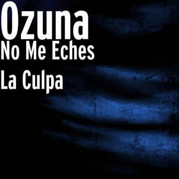 No Me Eches la Culpa Ozuna - lyrics