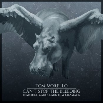 Can't Stop The Bleeding by Tom Morello feat. Gary Clark Jr. & Gramatik - cover art