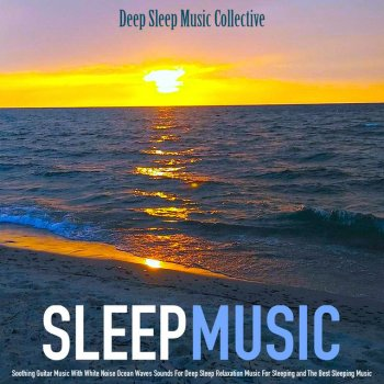 Testi Sleep Music: Soothing Guitar Music With White Noise Ocean Waves Sounds for Deep Sleep Relaxation Music for Sleeping and the Best Sleeping Music