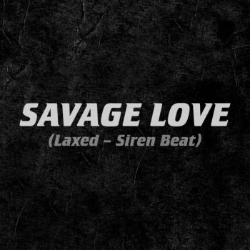 Testi Savage Love (Laxed - Siren Beat) - Single