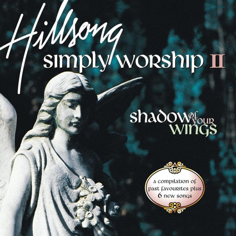 HILLSONG - SHADOW OF YOUR WINGS LYRICS