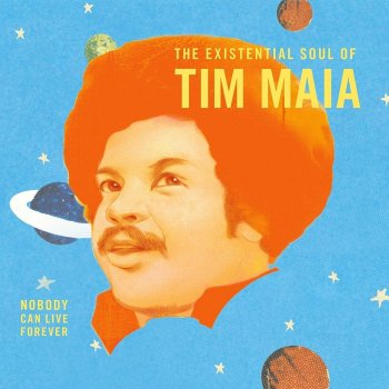 World Psychedelic Classics, Volume 4: The Existential Soul of Tim Maia: Nobody Can Live Forever - cover art