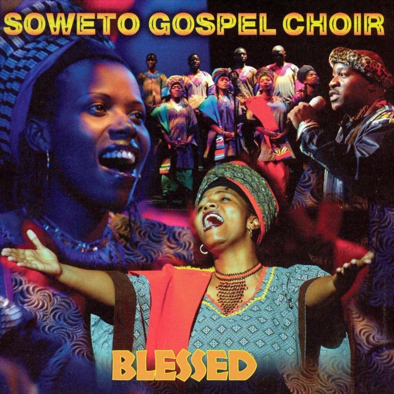 Soweto Gospel Choir Blessed Soweto Gospel Choir South