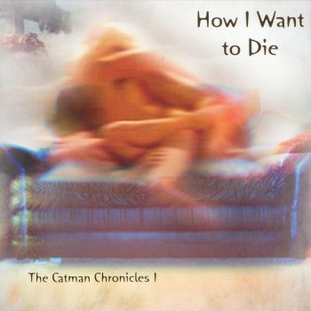Testi How I Want to Die: The Catman Chronicles 1