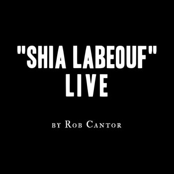 Rob Cantor - Shia LaBeouf Lyrics | Musixmatch