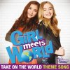 """Take On the World - From """"Girl Meets World""""/Theme Song from the TV Series"""