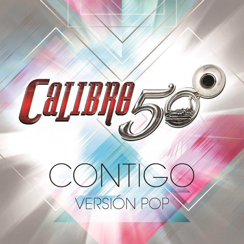 Calibre 50 Contigo Versión Pop Lyrics Musixmatch