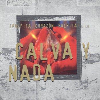 Calva Y Nada - ¡Palpita Corazón, Palpita!