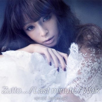Zutto… / Last minute / Walk                                                     by 浜崎あゆみ – cover art