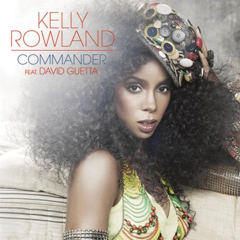 Kelly Rowland feat  David Guetta - Commander Lyrics | Musixmatch