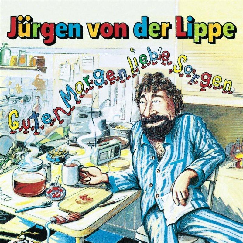 Jürgen Von Der Lippe Guten Morgen Liebe Sorgen Lyrics