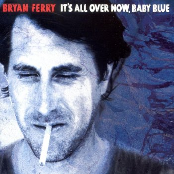 It s all over now baby blue by bryan ferry album lyrics musixmatch